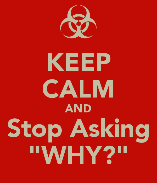 keep-calm-and-stop-asking-why