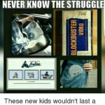 kids-today-will-never-know-the-struggle-these-new-kids-13473212