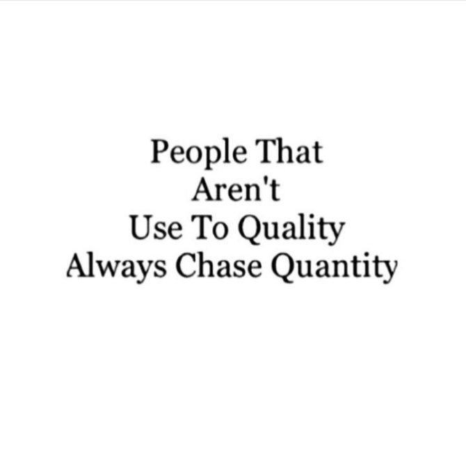 ffcacec81b0f40c95f345efb76b36fef--quality-over-quantity-quotes-quality-quotes