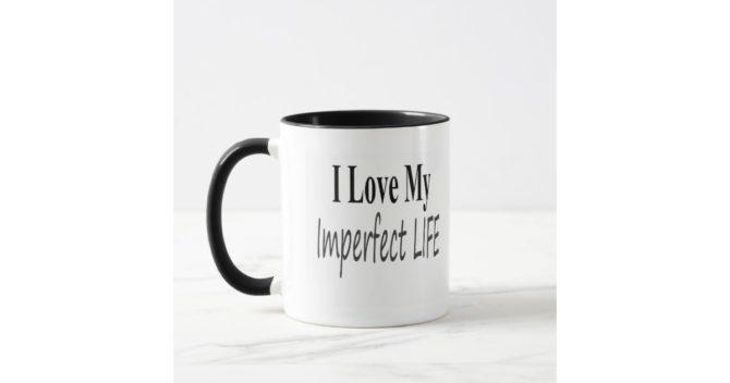 i_love_my_imperfect_life_mug-r768f9700eace4440a0df781cba4adb92_kfpvn_630
